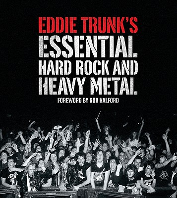 Eddie Trunk's Essential Hard Rock and Heavy Metal By Trunk, Eddie/ Bussell, Andrea (EDT)
