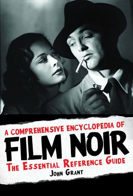 A Comprehensive Encyclopedia of Film Noir By Grant, John